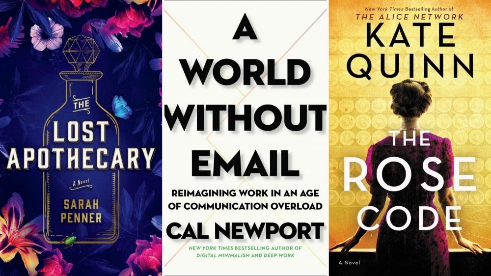 """Book covers for """"The Lost Apothecary,"""" """"A World Without Email,"""" and """"The Rose Code"""""""