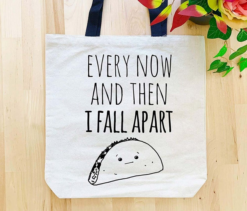 """Moonlight Makers """"Every now and then I fall apart"""" taco tote bag."""